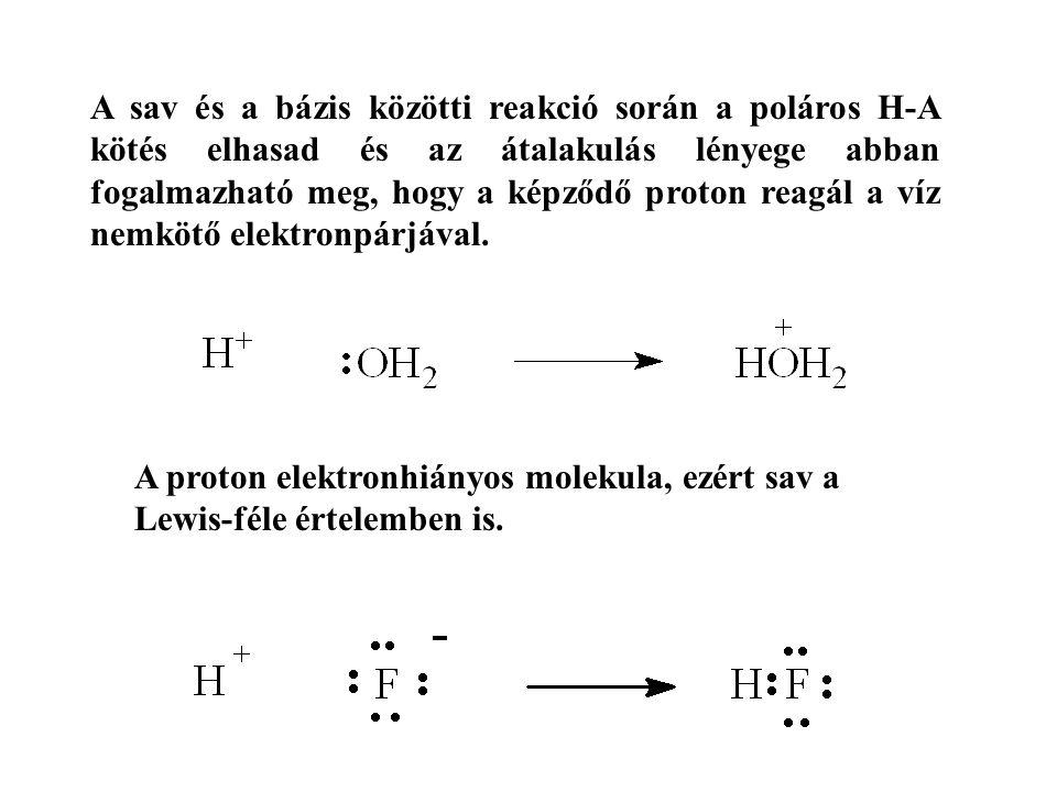 A sav és a bázis közötti reakció során a poláros H-A kötés elhasad és az átalakulás lényege abban fogalmazható meg, hogy a képződő proton reagál a víz