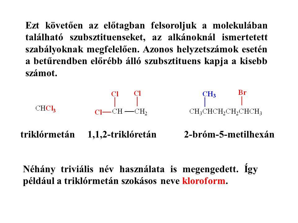 Ezt követően az előtagban felsoroljuk a molekulában található szubsztituenseket, az alkánoknál ismertetett szabályoknak megfelelően. Azonos helyzetszá