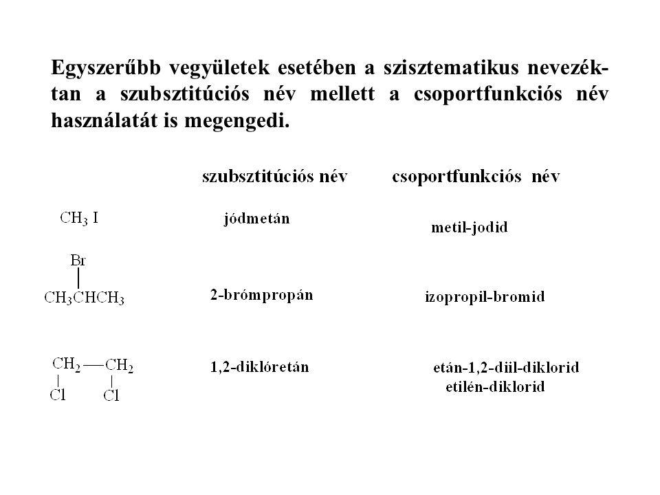 Egyszerűbb vegyületek esetében a szisztematikus nevezék- tan a szubsztitúciós név mellett a csoportfunkciós név használatát is megengedi.