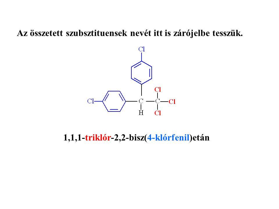 Az összetett szubsztituensek nevét itt is zárójelbe tesszük. 1,1,1-triklór-2,2-bisz(4-klórfenil)etán