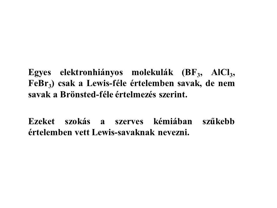 Egyes elektronhiányos molekulák (BF 3, AlCl 3, FeBr 3 ) csak a Lewis-féle értelemben savak, de nem savak a Brönsted-féle értelmezés szerint. Ezeket sz