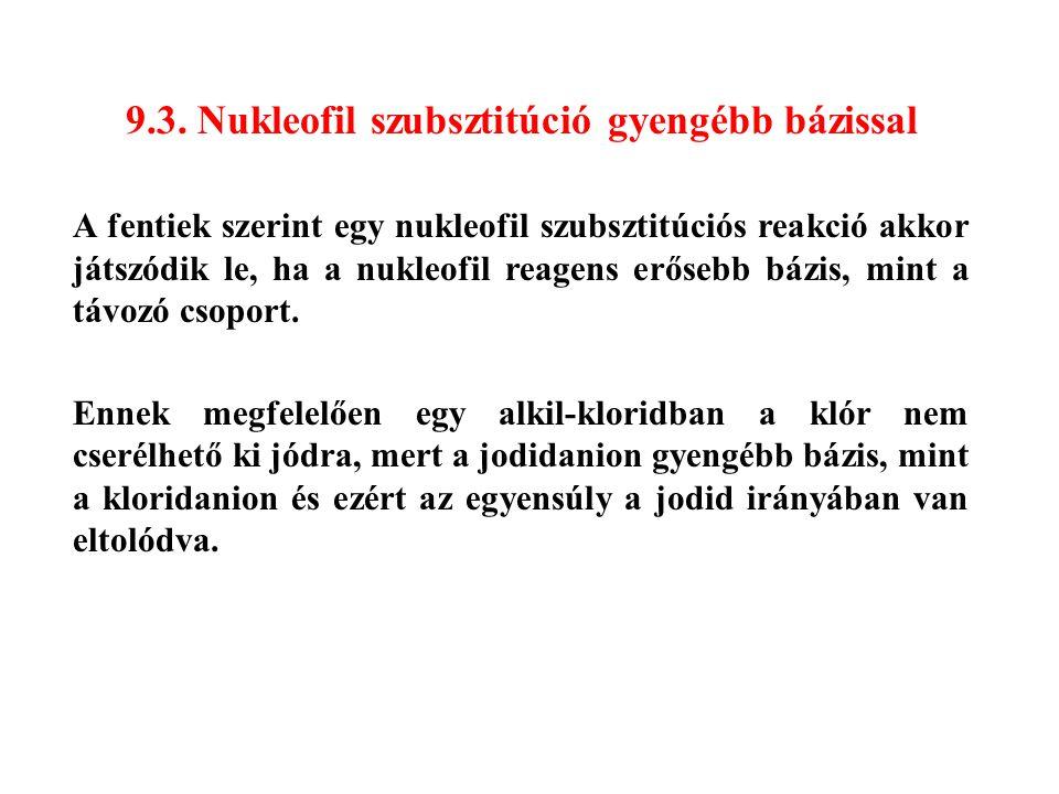 9.3. Nukleofil szubsztitúció gyengébb bázissal A fentiek szerint egy nukleofil szubsztitúciós reakció akkor játszódik le, ha a nukleofil reagens erőse