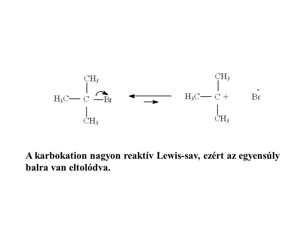 A karbokation nagyon reaktív Lewis-sav, ezért az egyensúly balra van eltolódva.