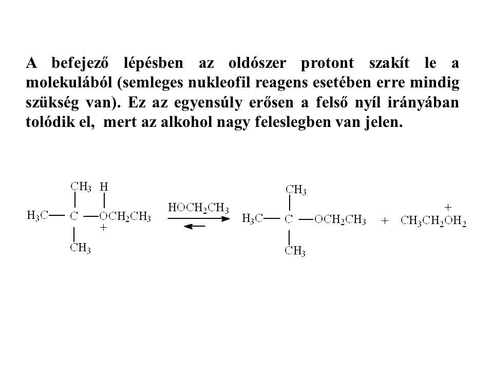 A befejező lépésben az oldószer protont szakít le a molekulából (semleges nukleofil reagens esetében erre mindig szükség van). Ez az egyensúly erősen