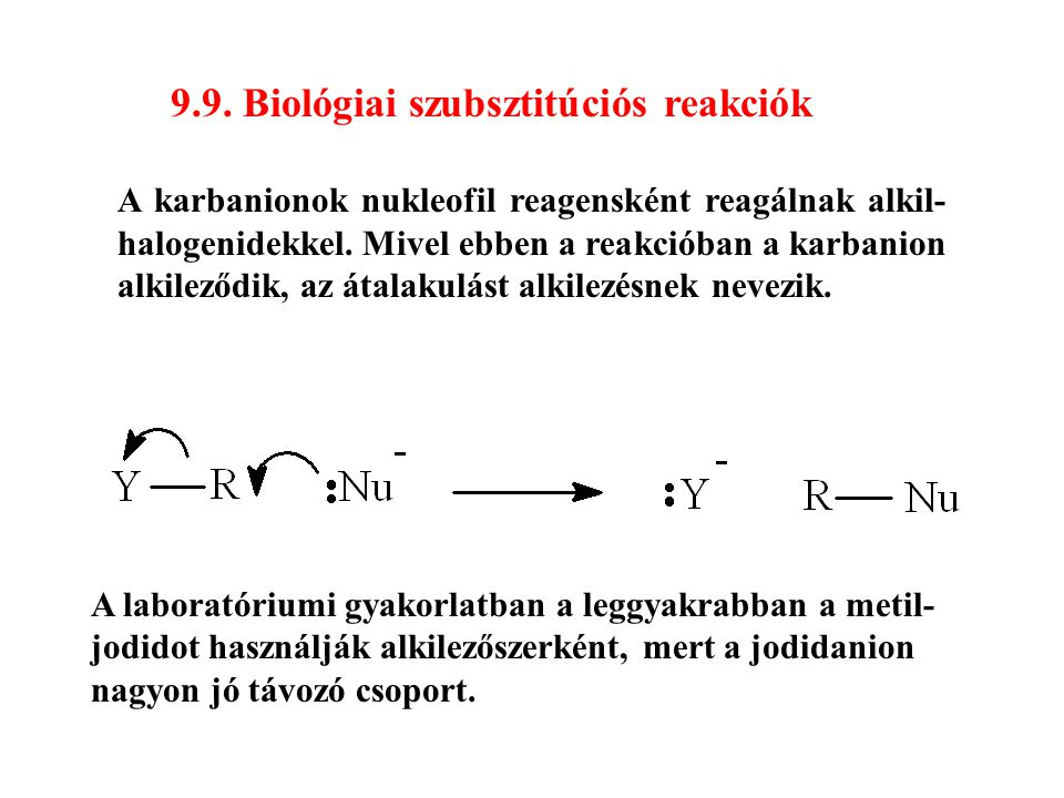 9.9. Biológiai szubsztitúciós reakciók A karbanionok nukleofil reagensként reagálnak alkil- halogenidekkel. Mivel ebben a reakcióban a karbanion alkil