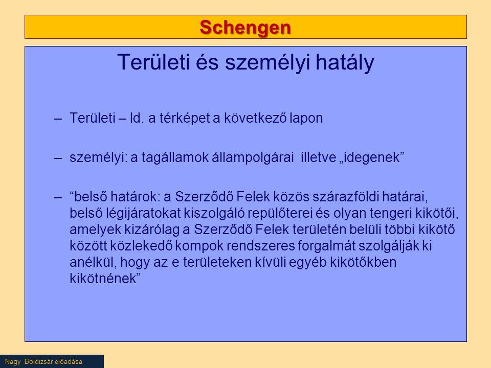Nagy Boldizsár előadása Schengen Területi és személyi hatály –Területi – ld.