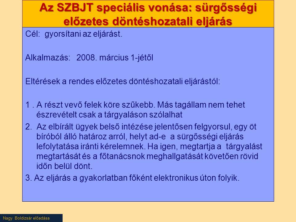 Nagy Boldizsár előadása Az SZBJT speciális vonása: sürgősségi előzetes döntéshozatali eljárás Cél: gyorsítani az eljárást.