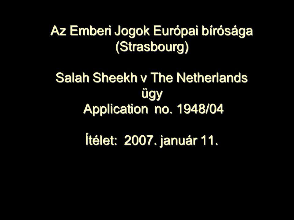 Az Emberi Jogok Európai bírósága (Strasbourg) Salah Sheekh v The Netherlands ügy Application no. 1948/04 Ítélet: 2007. január 11.