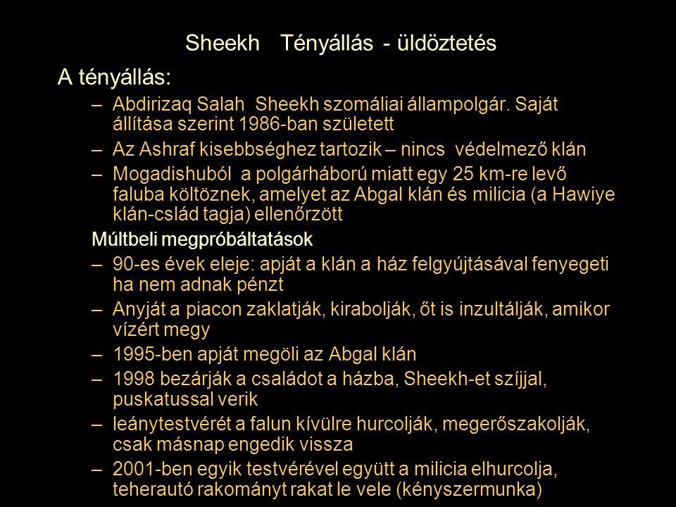 Sheekh Tényállás - üldöztetés A tényállás: –Abdirizaq Salah Sheekh szomáliai állampolgár. Saját állítása szerint 1986-ban született –Az Ashraf kisebbs