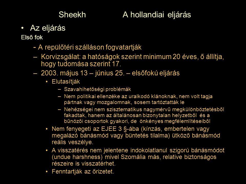 Sheekh A hollandiai eljárás Az eljárás Első fok - A repülőtéri szálláson fogvatartják –Korvizsgálat: a hatóságok szerint minimum 20 éves, ő állítja, hogy tudomása szerint 17.