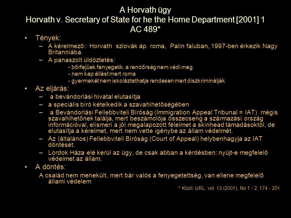 A Horvath ügy Horvath v. Secretary of State for he the Home Department [2001] 1 AC 489* Tények: –A kérelmező: Horvath szlovák áp. roma, Palin faluban,