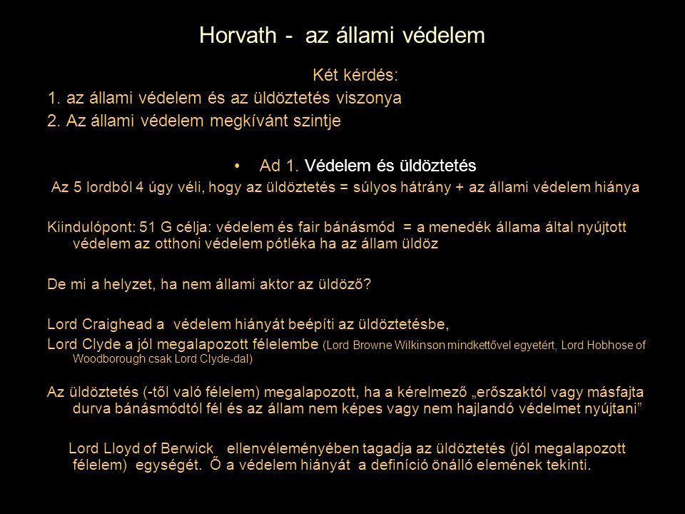Horvath - az állami védelem Két kérdés: 1. az állami védelem és az üldöztetés viszonya 2. Az állami védelem megkívánt szintje Ad 1. Védelem és üldözte