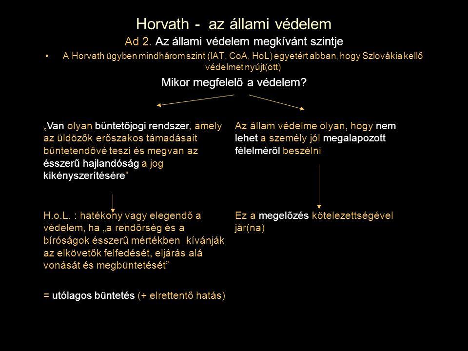 Horvath - az állami védelem Ad 2. Az állami védelem megkívánt szintje A Horvath ügyben mindhárom szint (IAT, CoA, HoL) egyetért abban, hogy Szlovákia