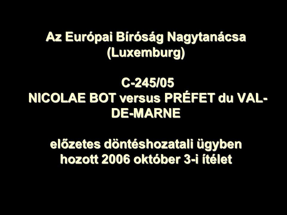 Az Európai Bíróság Nagytanácsa (Luxemburg) C-245/05 NICOLAE BOT versus PRÉFET du VAL- DE-MARNE előzetes döntéshozatali ügyben hozott 2006 október 3-i ítélet