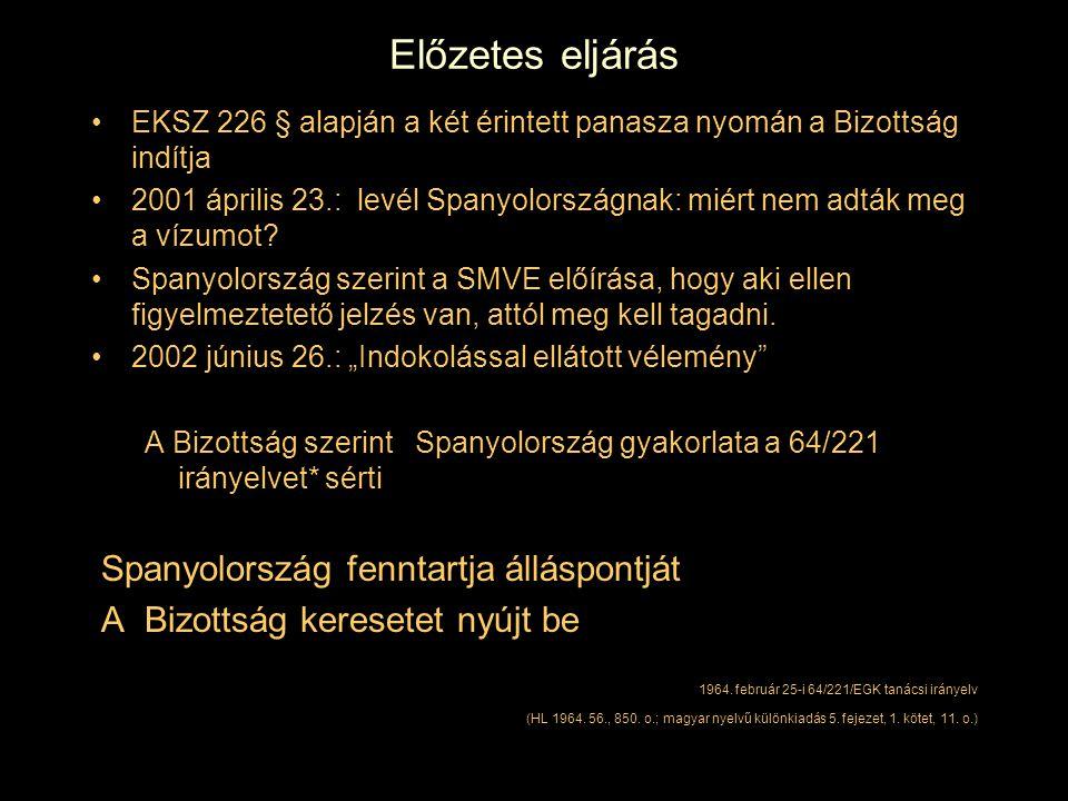 Előzetes eljárás EKSZ 226 § alapján a két érintett panasza nyomán a Bizottság indítja 2001 április 23.: levél Spanyolországnak: miért nem adták meg a