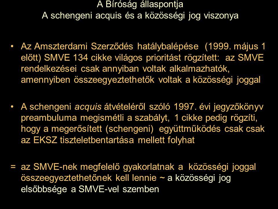 A Bíróság állaspontja A schengeni acquis és a közösségi jog viszonya Az Amszterdami Szerződés hatálybalépése (1999. május 1 előtt) SMVE 134 cikke vilá