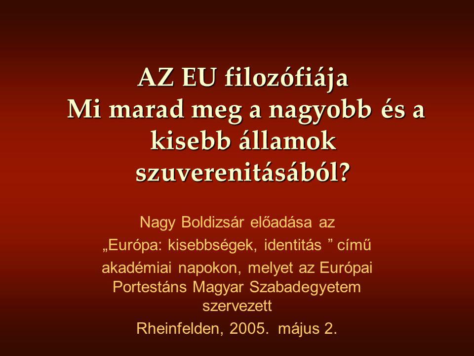 AZ EU filozófiája Mi marad meg a nagyobb és a kisebb államok szuverenitásából.