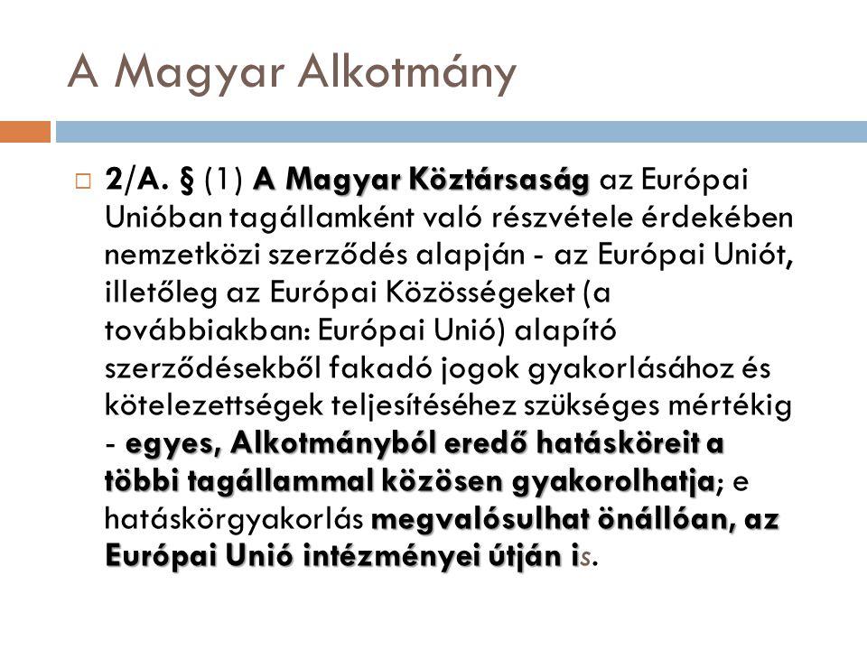 A Magyar Alkotmány A Magyar Köztársaság egyes, Alkotmányból eredő hatásköreit a többi tagállammal közösen gyakorolhatja megvalósulhat önállóan, az Eur
