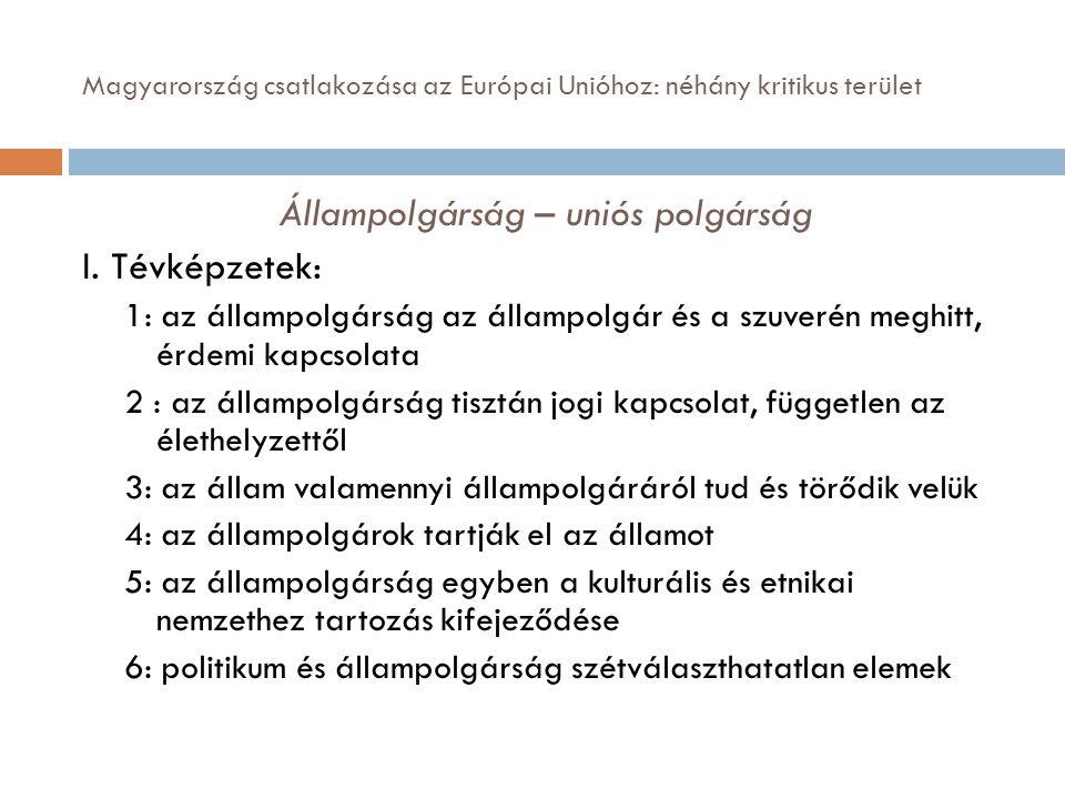 Magyarország csatlakozása az Európai Unióhoz: néhány kritikus terület Állampolgárság – uniós polgárság I. Tévképzetek: 1: az állampolgárság az állampo