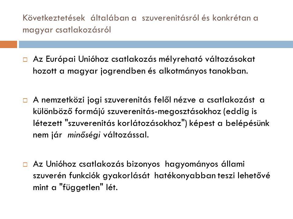 Következtetések általában a szuverenitásról és konkrétan a magyar csatlakozásról  Az Európai Unióhoz csatlakozás mélyreható változásokat hozott a mag