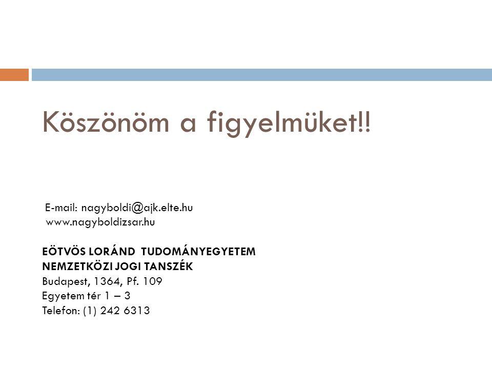 Köszönöm a figyelmüket!! E-mail: nagyboldi@ajk.elte.hu www.nagyboldizsar.hu EÖTVÖS LORÁND TUDOMÁNYEGYETEM NEMZETKÖZI JOGI TANSZÉK Budapest, 1364, Pf.