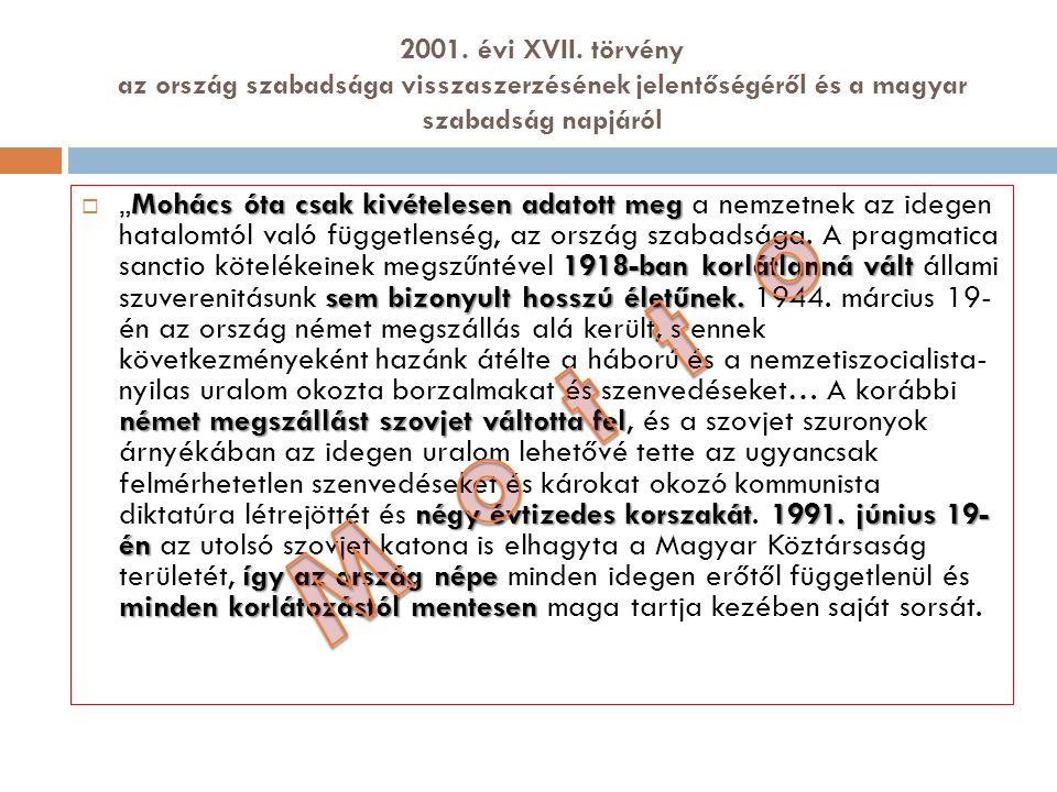 2001. évi XVII. törvény az ország szabadsága visszaszerzésének jelentőségéről és a magyar szabadság napjáról Mohács óta csak kivételesen adatott meg 1