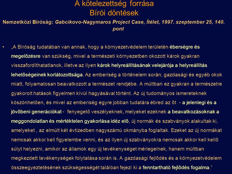 """A kötelezettség forrása Bírói döntések Nemzetközi Bíróság: Gabcikovo-Nagymaros Project Case, Ítélet, 1997. szeptember 25, 140. pont """"A Bíróság tudatáb"""