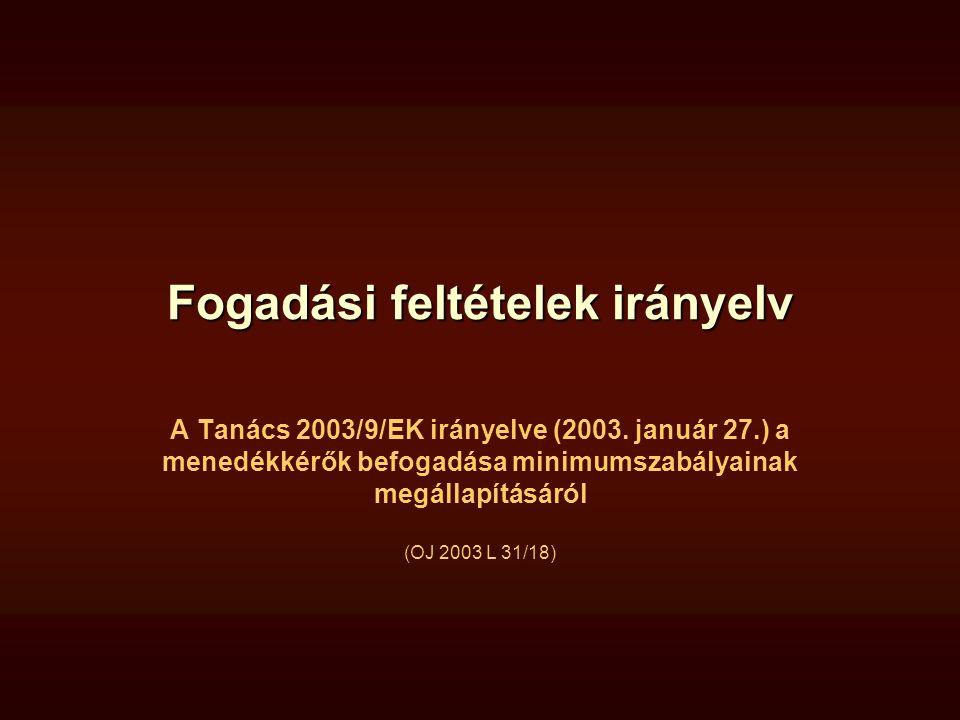 Fogadási feltételek irányelv A Tanács 2003/9/EK irányelve (2003. január 27.) a menedékkérők befogadása minimumszabályainak megállapításáról (OJ 2003 L