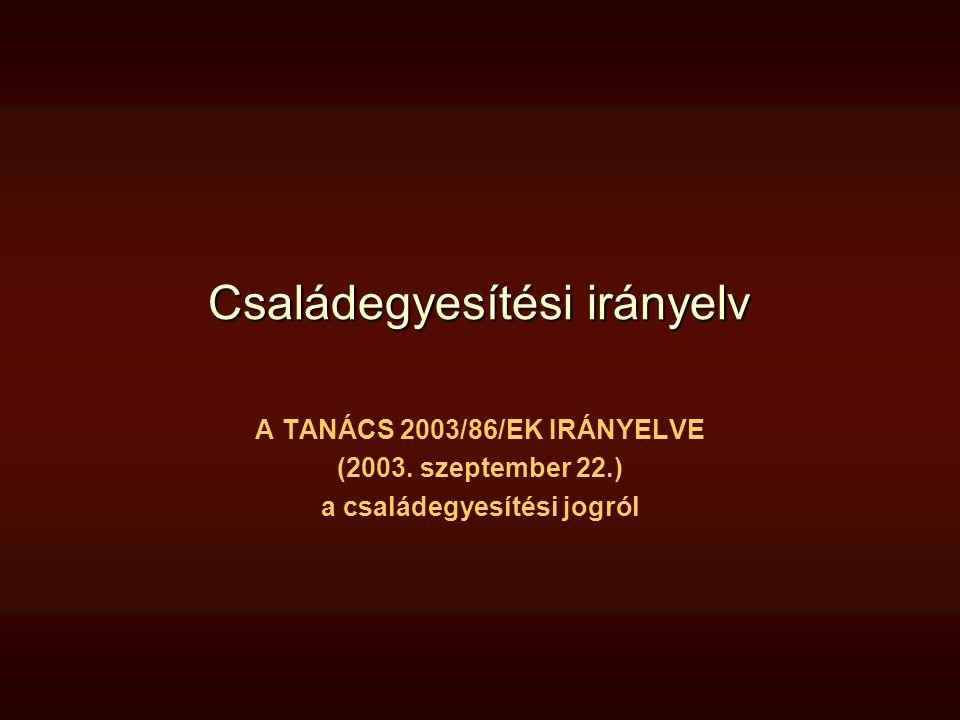 Családegyesítési irányelv A TANÁCS 2003/86/EK IRÁNYELVE (2003. szeptember 22.) a családegyesítési jogról
