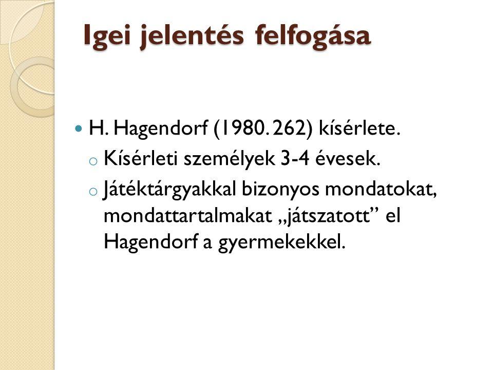 Igei jelentés felfogása H. Hagendorf (1980. 262) kísérlete. o Kísérleti személyek 3-4 évesek. o Játéktárgyakkal bizonyos mondatokat, mondattartalmakat