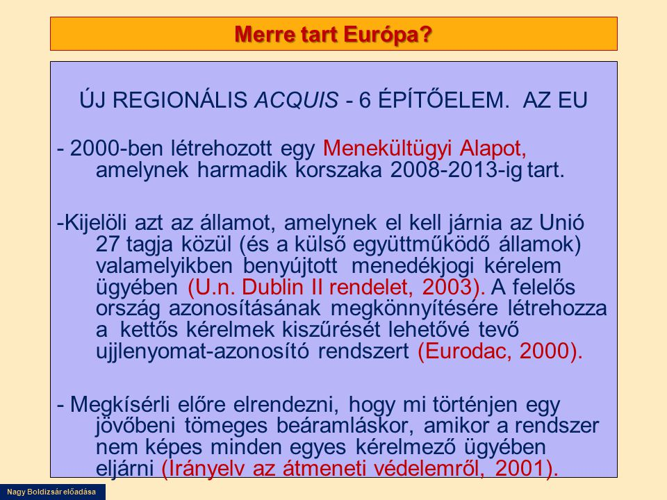 Nagy Boldizsár előadása Merre tart Európa? ÚJ REGIONÁLIS ACQUIS - 6 ÉPÍTŐELEM. AZ EU - 2000-ben létrehozott egy Menekültügyi Alapot, amelynek harmadik