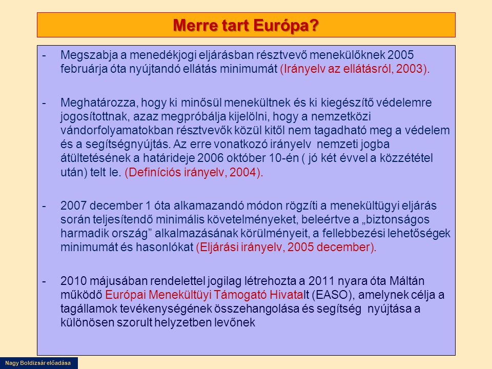 Nagy Boldizsár előadása Merre tart Európa? -Megszabja a menedékjogi eljárásban résztvevő menekülőknek 2005 februárja óta nyújtandó ellátás minimumát (
