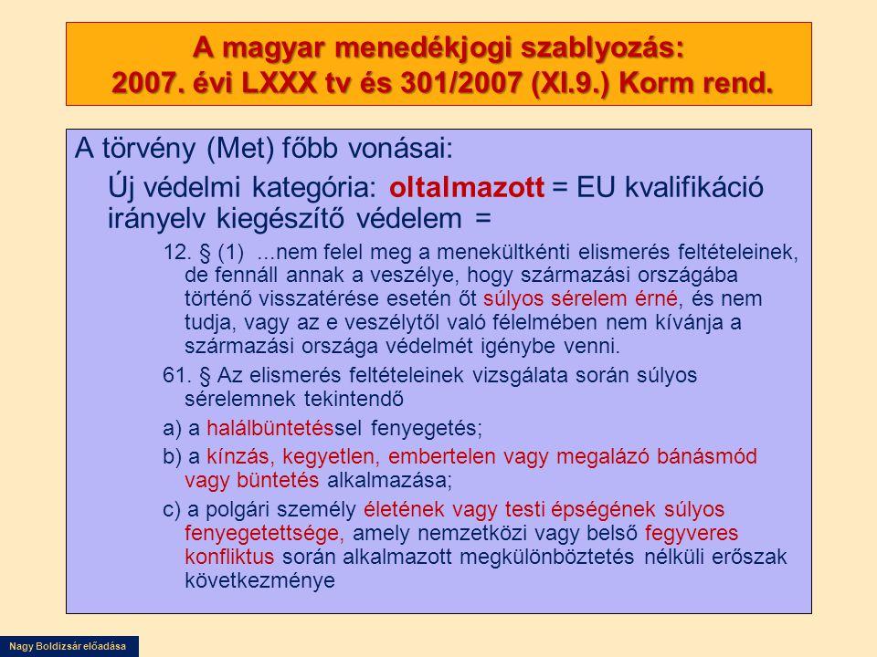 Nagy Boldizsár előadása A magyar menedékjogi szablyozás: 2007. évi LXXX tv és 301/2007 (XI.9.) Korm rend. A törvény (Met) főbb vonásai: Új védelmi kat