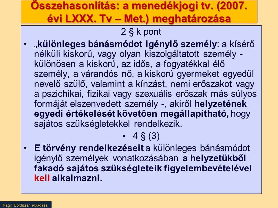 """Nagy Boldizsár előadása Összehasonlítás: a menedékjogi tv. (2007. évi LXXX. Tv – Met.) meghatározása 2 § k pont """"különleges bánásmódot igénylő személy"""