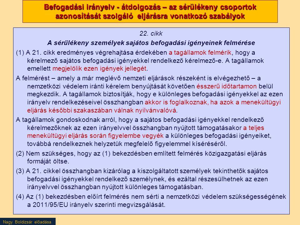 Nagy Boldizsár előadása Befogadási irányelv - átdolgozás – az sérülékeny csoportok azonosítását szolgáló eljárásra vonatkozó szabályok 22. cikk A sérü