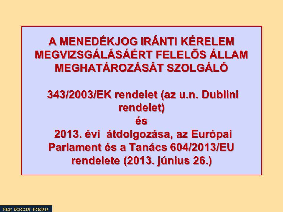 Nagy Boldizsár előadása A MENEDÉKJOG IRÁNTI KÉRELEM MEGVIZSGÁLÁSÁÉRT FELELŐS ÁLLAM MEGHATÁROZÁSÁT SZOLGÁLÓ 343/2003/EK rendelet (az u.n. Dublini rende