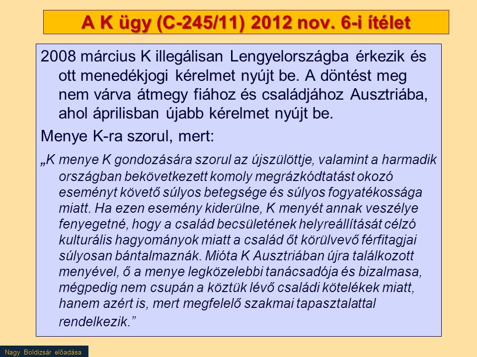 Nagy Boldizsár előadása A K ügy (C-245/11) 2012 nov. 6-i ítélet 2008 március K illegálisan Lengyelországba érkezik és ott menedékjogi kérelmet nyújt b