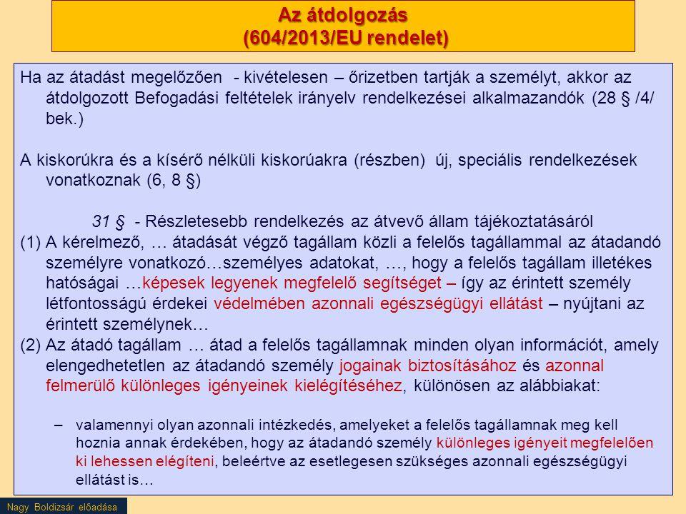 Nagy Boldizsár előadása Az átdolgozás (604/2013/EU rendelet) Ha az átadást megelőzően - kivételesen – őrizetben tartják a személyt, akkor az átdolgozo
