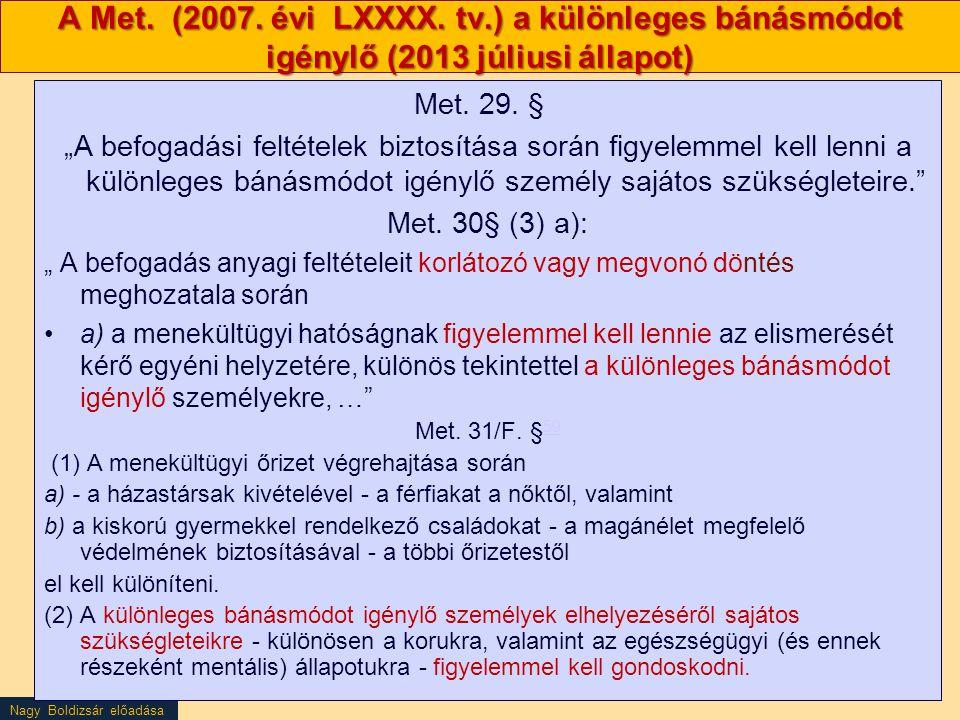"""Nagy Boldizsár előadása A Met. (2007. évi LXXXX. tv.) a különleges bánásmódot igénylő (2013 júliusi állapot) Met. 29. § """"A befogadási feltételek bizto"""