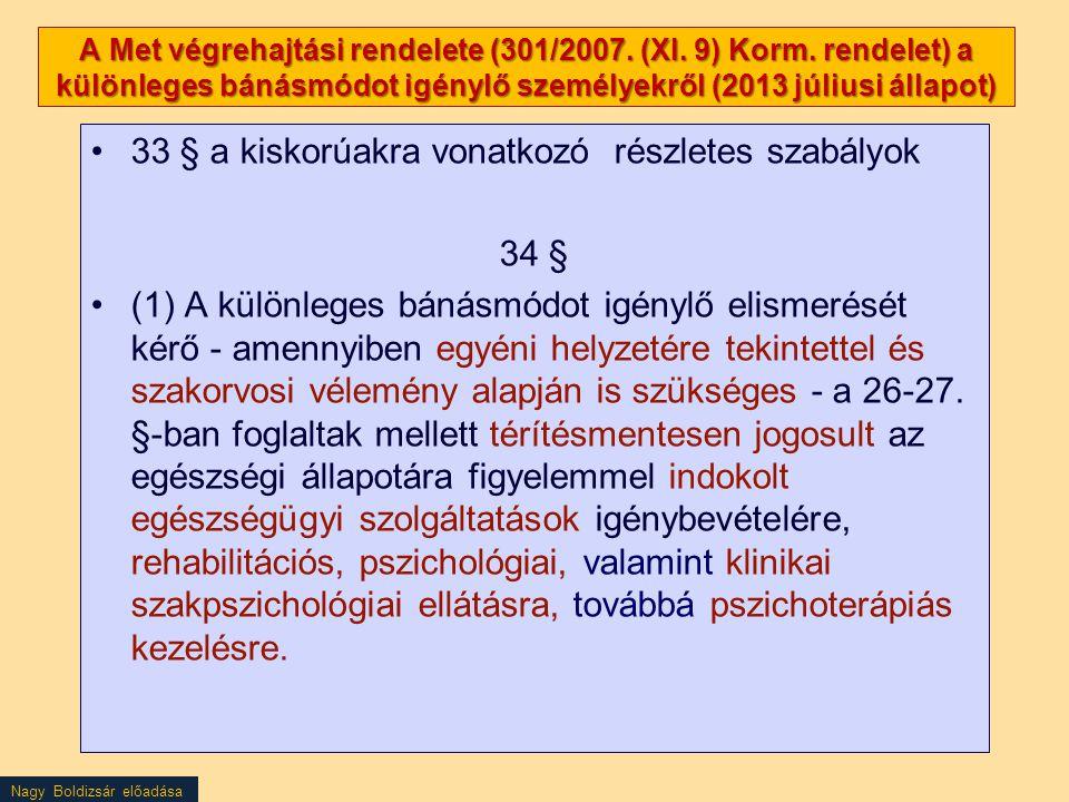 Nagy Boldizsár előadása A Met végrehajtási rendelete (301/2007. (XI. 9) Korm. rendelet) a különleges bánásmódot igénylő személyekről (2013 júliusi áll