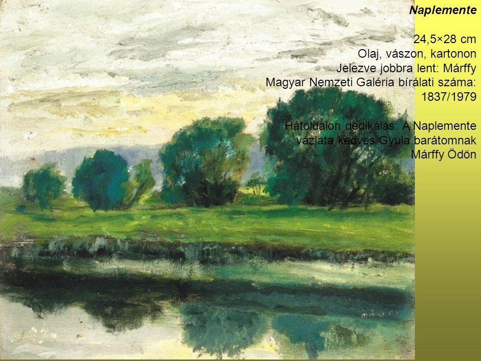 Naplemente 24,5×28 cm Olaj, vászon, kartonon Jelezve jobbra lent: Márffy Magyar Nemzeti Galéria bírálati száma: 1837/1979 Hátoldalon dedikálás: A Napl