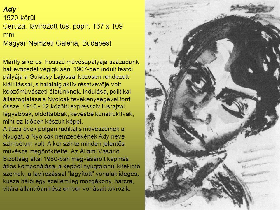 Ady 1920 körül Ceruza, lavírozott tus, papír, 167 x 109 mm Magyar Nemzeti Galéria, Budapest Márffy sikeres, hosszú művészpályája századunk hat évtized