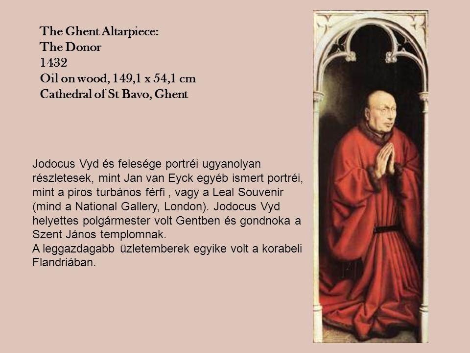 The Ghent Altarpiece: The Donor 1432 Oil on wood, 149,1 x 54,1 cm Cathedral of St Bavo, Ghent Jodocus Vyd és felesége portréi ugyanolyan részletesek,