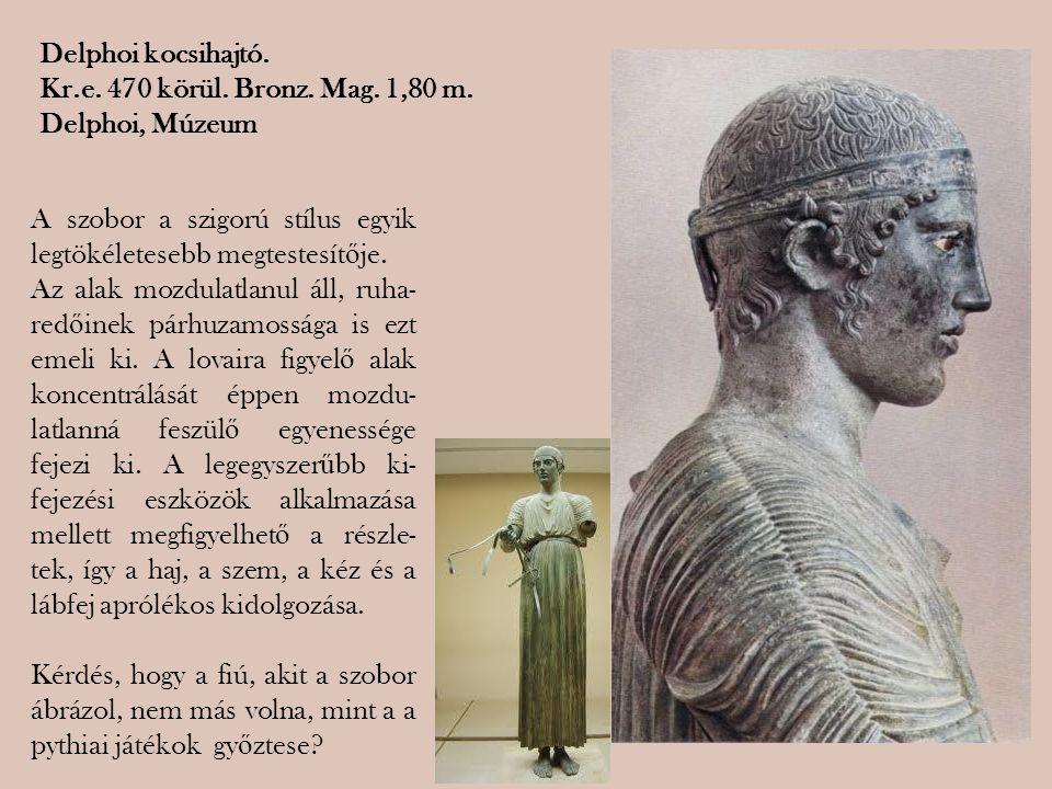 Delphoi kocsihajtó. Kr.e. 470 körül. Bronz. Mag. 1,80 m. Delphoi, Múzeum A szobor a szigorú stílus egyik legtökéletesebb megtestesít ő je. Az alak moz