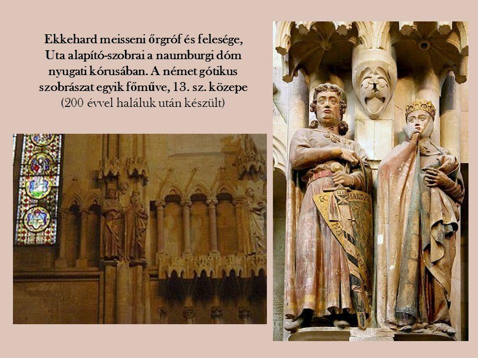 Ekkehard meisseni ő rgróf és felesége, Uta alapító-szobrai a naumburgi dóm nyugati kórusában. A német gótikus szobrászat egyik f ő m ű ve, 13. sz. köz