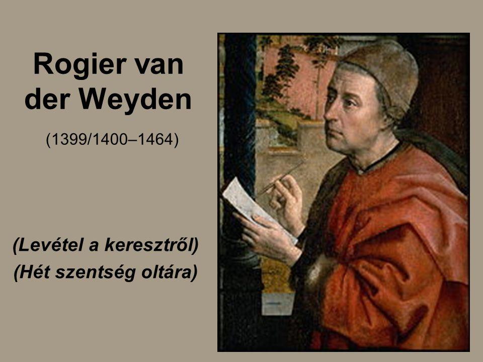 Rogier van der Weyden (1399/1400–1464) (Levétel a keresztről) (Hét szentség oltára)