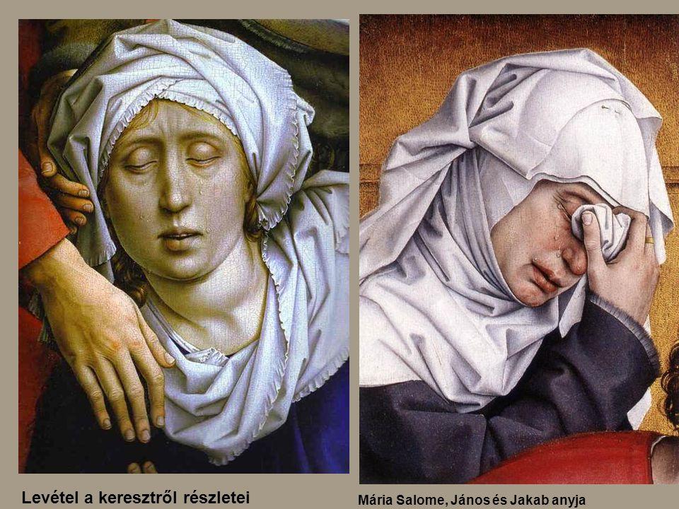 Mária Salome, János és Jakab anyja Levétel a keresztről részletei