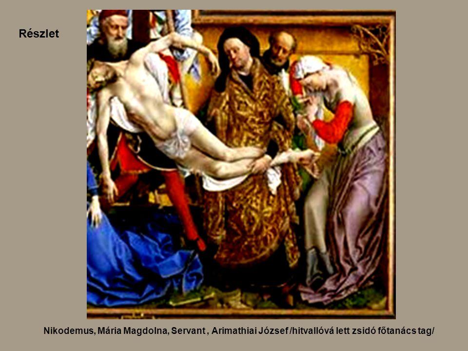 Nikodemus, Mária Magdolna, Servant, Arimathiai József /hitvallóvá lett zsidó főtanács tag/ Részlet
