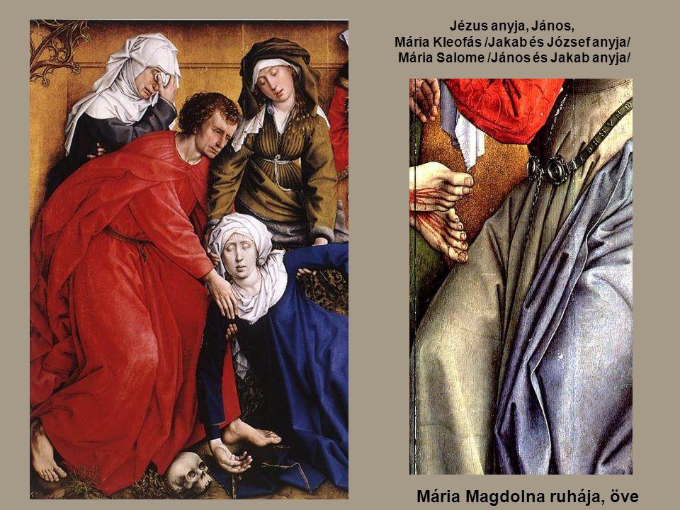 Jézus anyja, János, Mária Kleofás /Jakab és József anyja/ Mária Salome /János és Jakab anyja/ Mária Magdolna ruhája, öve