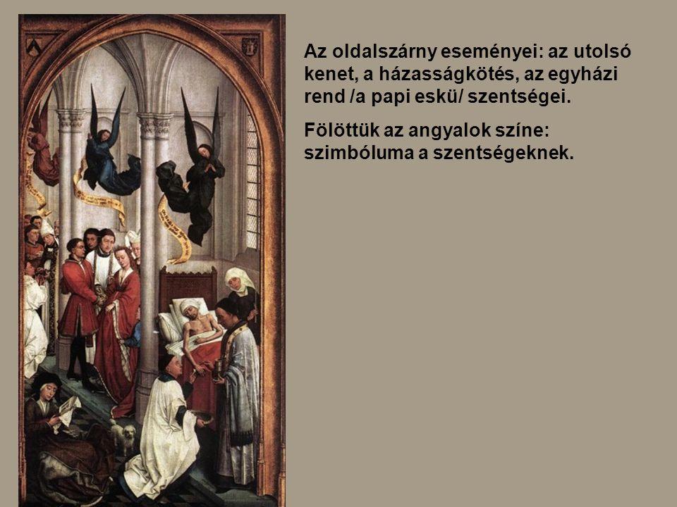 Az oldalszárny eseményei: az utolsó kenet, a házasságkötés, az egyházi rend /a papi eskü/ szentségei. Fölöttük az angyalok színe: szimbóluma a szentsé